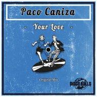 Paco Caniza - Your love (original mix)