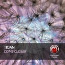Tioan - Come Closer (Original Mix)