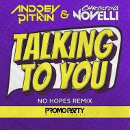 Andrey Pitkin & Christina Novelli - Talking to You (No Hopes Remix)