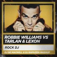 Robbie Williams vs Tarlan & Lexon - Rock DJ (DJ De Maxwill & DJ Kapuzen Mashup)