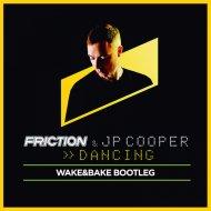 Friction - Dancing (Wake&Bake Bootleg)