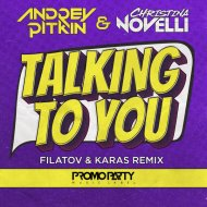 Andrey Pitkin & Christina Novelli - Talking to You (Filatov & Karas Remix)