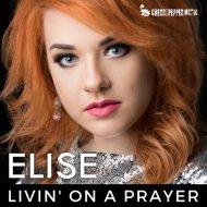 ELISE - Livin\' On A Prayer (Radio Edit)