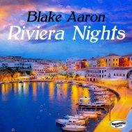 Blake Aaron - Riviera Nights (Original Mix)