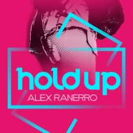 Alex Ranerro - Hold Up (Original Mix)