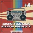 DJ Lavaros - Nostalgia Club Party Mix #4 ()