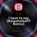 Chok - I have to say (KalashnikoFF Remix)