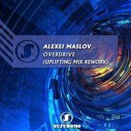 Alexei Maslov - Overdrive (Uplifting Mix Rework)