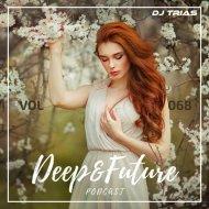 Dj Trias - Deep&Future Podcast #068 ()