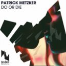 Patrick Metzker - Do Or Die (Extended Mix)