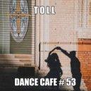 T o l l - Dance Cafe # 53 @ 2020 ()