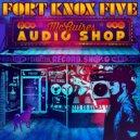 Fort Knox Five - Mcguires Audio Shop (Original Mix)