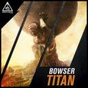 BOWSER - Titan (Original Mix)