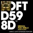 Meduza feat. Shells - Born To Love (Mirko Luiati Extended Rework)