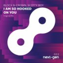Block & Crown feat. Scotty Boy - I\'m So Hooked On You (Original Mix)