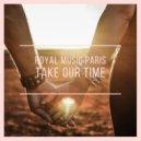 Royal Music Paris - Take Our Time (Club Mix)