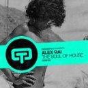 Alex Rai - The Soul Of House (Original Mix)