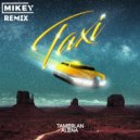 Tamerlan & Alena - Taxi (MiKey Remix)