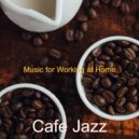 Cafe Jazz - Heavenly Soundscape for Working at Home ()