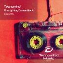 Tecnomind - Everything Comes Back (Original Mix)
