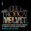 Lawrence Friend, Patrick Meeks Ft Becky Sutton - Bring Me Down (KORT Remix)