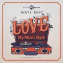Dirty Beat - Love My Music Style (Original mix)