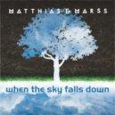 Matthias & Marss - When The Sky Falls Down (Original Mix)
