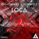 Graymaxx & Xenwell - Loca (Radio Edit)