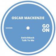 Oscar Mackenzie - Switchback (Original Mix)