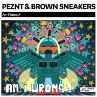 PEZNT & Brown Sneakers - Am I Wrong? (Original Mix)