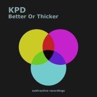 KPD - Better Or Thicker (Original Mix)