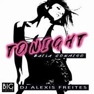 DJ Alexis Freites - Tonight (Baila Conmigo) (Original Mix)