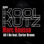 Marc Rousso Ft. Carter Brown - All I Do (Original Mix)