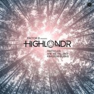 Factor B; HIGHLANDR - Particles (Extended Mix)