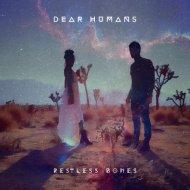 Dear Humans - Restless Bones (Original Mix)