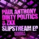 ZXX, Paul Anthony, Dirty Politics - Slipstream  (Original Mix)
