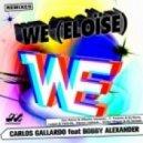 Carlos Gallardo Ft. Bobby Alexander - We (Eloise)  (Victor Magan & DJ Josepo Remix)