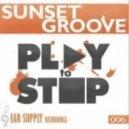 Sunset Groove - Play To Stop  (Original Mix)