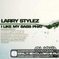 Larry Stylez - I Like My Bass Phat  (Original Mix)