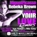 Miguel Picasso & Rebeka Brown - Show Me Your Love  (Jean Philips & Mike Kelly Mix)