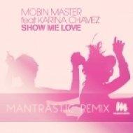 Mobin Master Feat. Karina Chavez - Show Me Love  (Mantrastic Remix)