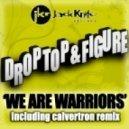 Drop Top & Figure - We Are Warriors  (Calvertron Remix)