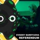 Evgeny Bardyuzha - Referendum ()