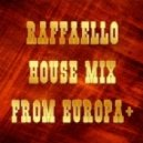 Raffaello - House mix from Europa+ ()