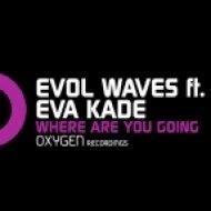 Evol Waves Feat Eva Kade - Where Are You Going ()