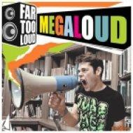 Far Too Loud - Megaloud  (Original Mix)