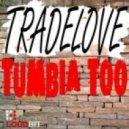 TRADELOVE - Tumbia Too  (Original Mix)