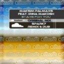 Maksim Palmaxs Feat Irina Makosh - Stars For You  (Spark7 Remix)