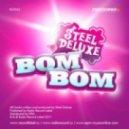 Steel Deluxe - Bom Bom  (Radio Edit)