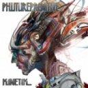 Phutureprimitive - Kinetik ()